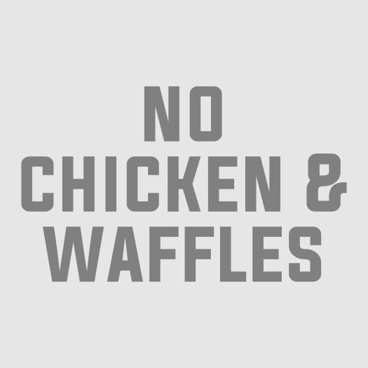 No Chicken & Waffles